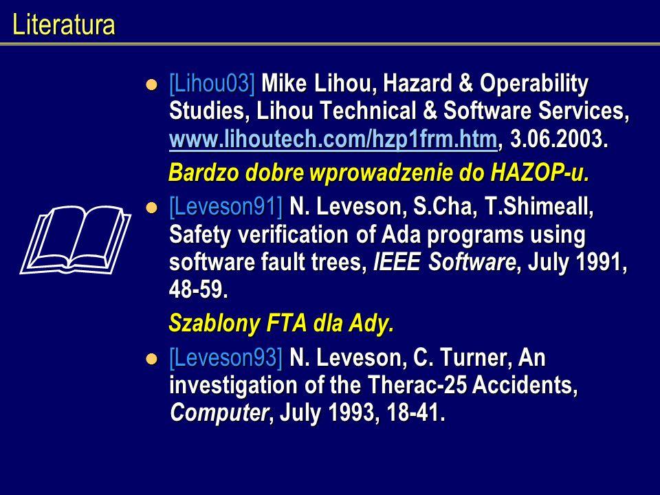 Literatura[Lihou03] Mike Lihou, Hazard & Operability Studies, Lihou Technical & Software Services, www.lihoutech.com/hzp1frm.htm, 3.06.2003.